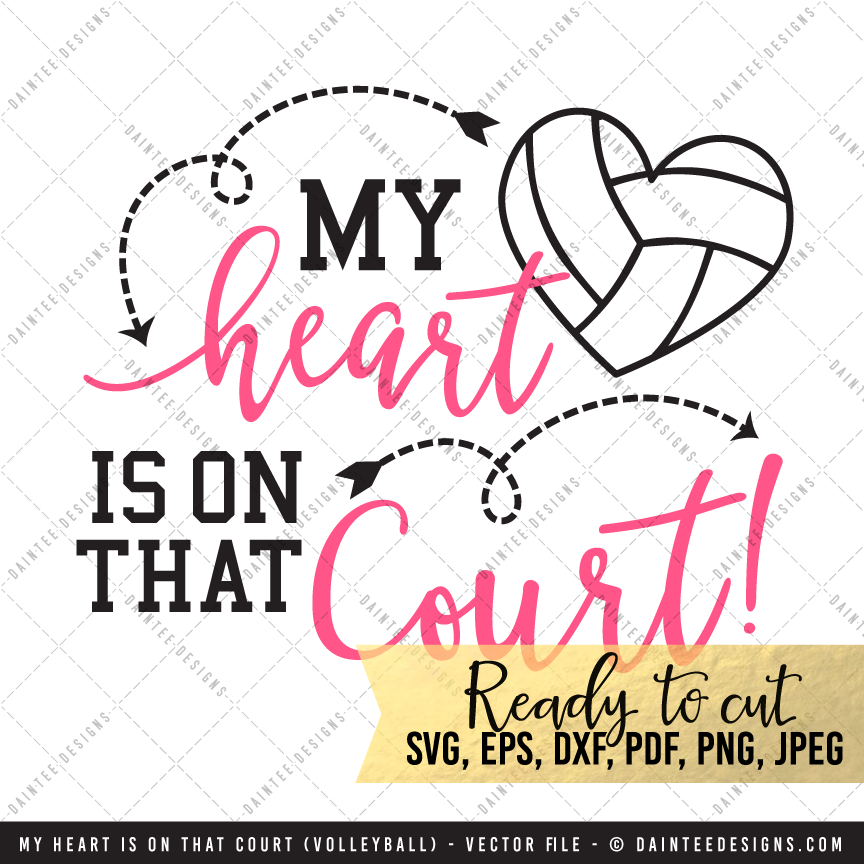 My Heart Is On That Court Volleyball Svg Dxf Eps Digital Cutting File Daintee Designs