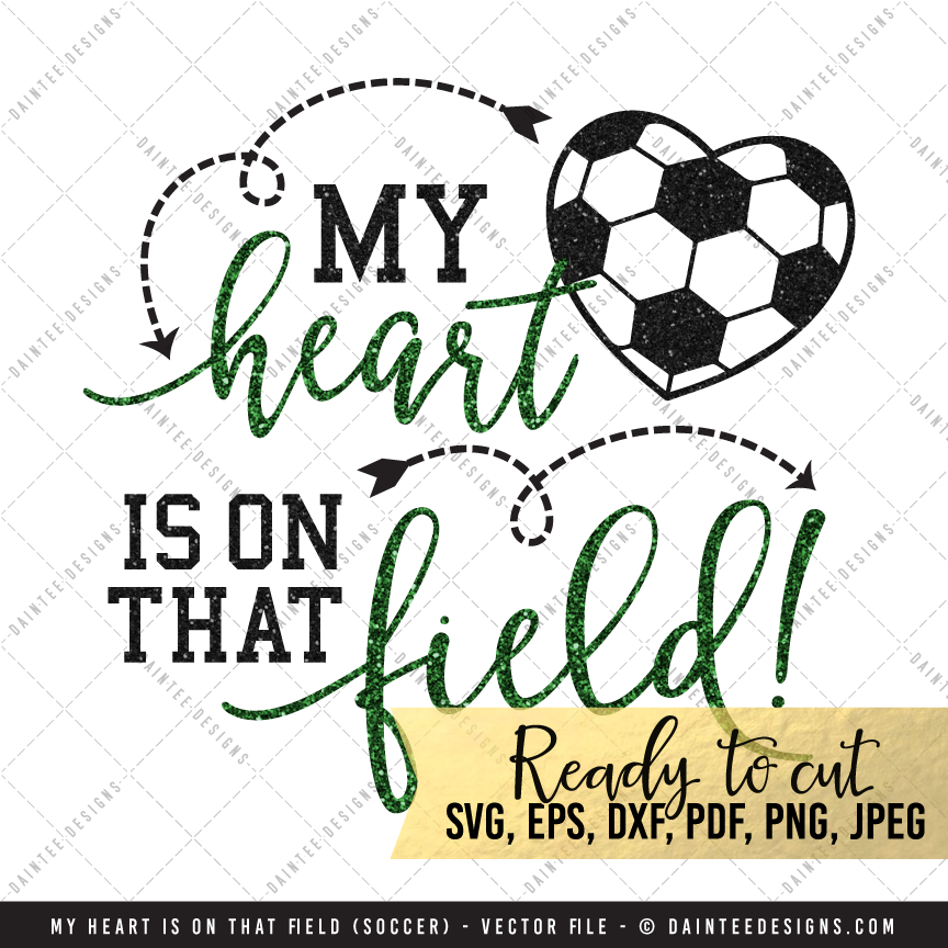 My Heart Is On That Field Soccer Svg Dxf Eps Digital Cutting File Daintee Designs