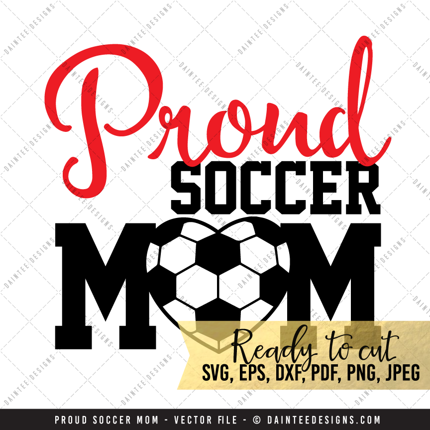 Proud Soccer Mom Svg Dxf Eps Digital Cutting File Daintee Designs