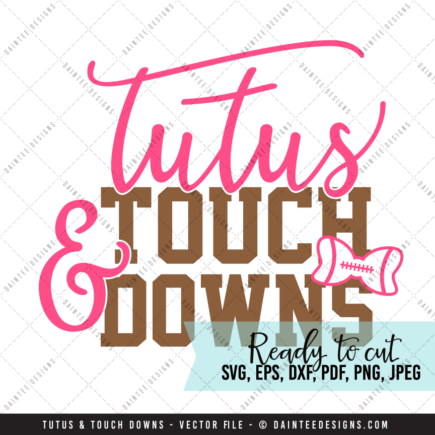Tutus Amp Touchdowns Svg Dxf Eps Digital Cutting File