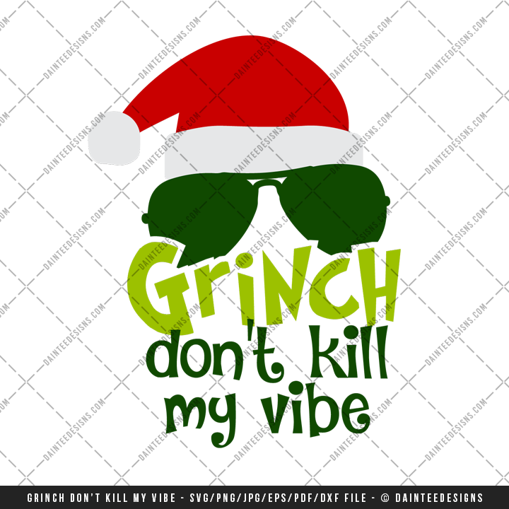 Grinch Don T Kill My Vibe Svg Dxf Eps Digital Cutting