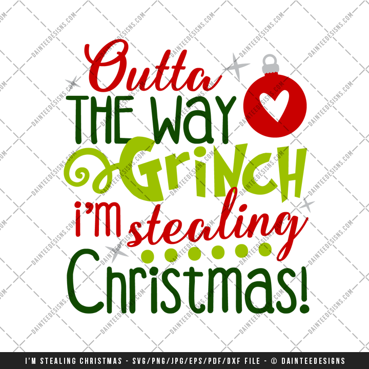 Christmas Grinch Svg.Outta The Way Grinch I M Stealing Christmas Svg Dxf Eps Digital Cutting File